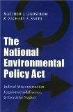 The National Environmental Policy ACT: Judicial Misconstruction, Legislative Indifference, a...