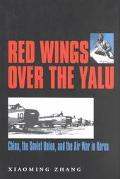 Red Wings over the Yalu China, the Soviet Union, and the Air War in Korea
