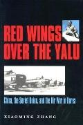 Red Wings over the Yalu China, the Soviet Union, and the Air Way in Korea