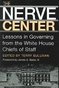 Nerve Center Lessons in Governing from the White House Chiefs of Staff