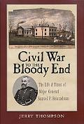 Civil War to the Bloody End The Life & Times of Major General Samuel P. Heintzelman