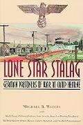Lone Star Stalag German Prisoners of War at Camp Hearne