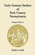 Early German Settlers of York County, Pennsylvania (Revised Edition)