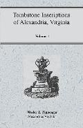 Tombstone Inscriptions of Alexandria, Virginia, Volume 1