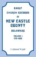 Early Church Records of New Castle County, Delaware, Volume 1, 1701-1800