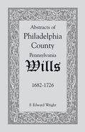 Abstracts of Philadelphia County Wills: 1682-1726