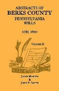 Abstracts of Berks County, Pennsylvania Wills: 1785-1800 (Vol. 2)