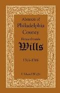 Abstracts of Philadelphia County Wills: 1763-1784