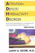 Attention-Deficit/Hyperactivity Disorder A Clinical Guide to Diagnosis and Treatment for Hea...