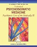 The American Psychiatric Publishing Textbook of Psychosomatic Medicine: Psychiatric Care of ...