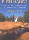 Push-Hands The Handbook for Noncompetitive Tai Chi Practice With a Partner