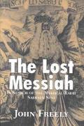 Lost Messiah In Search of the Mystical Rabbi Sabbatai Sevi