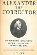 Alexander The Corrector The Tormented Genius Whose Cruden's Concordance Unwrote The Bible