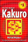 Book of Kakuro The First Official, Authorized Book Containing the Rules, Strategies, And 130...