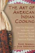 Art of American Indian Cooking Over 150 Delicious, Authentic & Traditional Dishes from Five ...