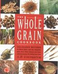 Whole Grain Cookbook Delicious Recipes for Wheat, Barley, Oats, Rye, Amaranth, Spelt, Corn, ...