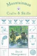 Mountainman Crafts and Skills A Fully Illustrated Guide to Wilderness Living and Survival
