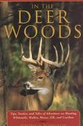 In the Deer Woods Tips, Tactics and Adventure Tales of Hunting for Whitetails, Mulies, Moose...