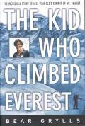 Kid Who Climbed Everest The Incredible Story of a 23 Year-Old's Summit of Mt. Everest