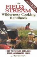 Field & Stream Wilderness Cooking Handbook How to Prepare, Cook, and Serve Backcountry Meals