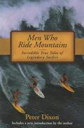 Men Who Ride Mountains Incredible True Tales of Legendary Surfers