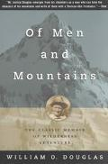 Of Men and Mountains The Classic Memoir of Wilderness Adventure