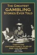 Greatest Gambling Stories Ever Told Thirty-One Unforgettable Tales of Risk and Reward