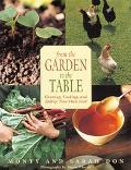From the Garden to the Table Growing, Cooking, and Eating Your Own Food
