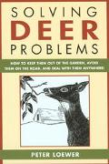 Solving Deer Problems How to Keep Them Out of the Garden, Avoid Them on the Road, and Deal W...