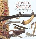 Frontier Skills The Tactics and Weapons That Won the American West