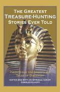 Greatest Treasure-Hunting Stories Ever Told Twenty-One Unforgettable Tales of Discovery