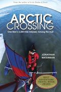 Arctic Crossing A Journey Through the Northwest Passage and Inuit Culture