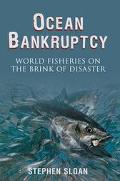 Ocean Bankruptcy World Fisheries on the Brink of Disaster