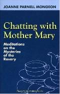 Chatting with Mother Mary: Meditations on the Mysteries of the Rosary
