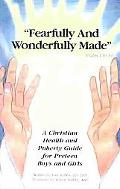 Fearfully and Wonderfully Made A Christian Health and Puberty Guide for Preteen Boys and Girls