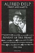 Advent of the Heart Seasonal Sermons And Prison Writings 1941-1944