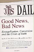 Good News, Bad News Evangelization, Conversion and the Crisis of Faith