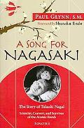 A Song for Nagasaki: The Story of Takashi Nagai-Scientist, Convert, and Survivor of the Atom...