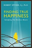 Finding True Happiness: Satisfying Our Restless Hearts (Happiness, Suffering, and Transcende...