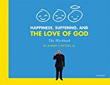 Happiness, Suffering, and the Love of God: The Workbook