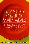Surprising Power Of Family Meals How Eating Together Makes Us Smarter, Stronger, Healthier, ...