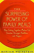 Surprising Power of Family Meals How Eating Together Makes Us Smarter, Stronger, Healthier A...