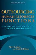 Outsourcing Human Resources Functions How, Why, When, And When Not to Contract For HR Services