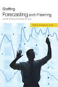 Staffing Forecasting and Planning (Staffing Strategically)