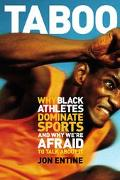 Taboo Why Black Athletes Dominate Sports and Why We're Afraid to Talk About It