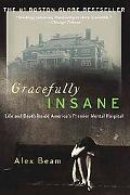 Gracefully Insane Life and Death Inside America's Premier Mental Hospital