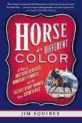 Horse of a Different Color A Tale of Breeding Geniuses, Dominant Females, and the Fastest De...
