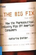 Big Fix How the Pharmaceutical Industry Rips Off American Consumers