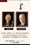 Boy Genius Karl Rove, the Brains Behind the Remarkable Political Triumph of George W. Bush
