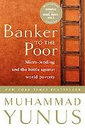 Banker to the Poor Micro-Lending and the Battle Against World Poverty